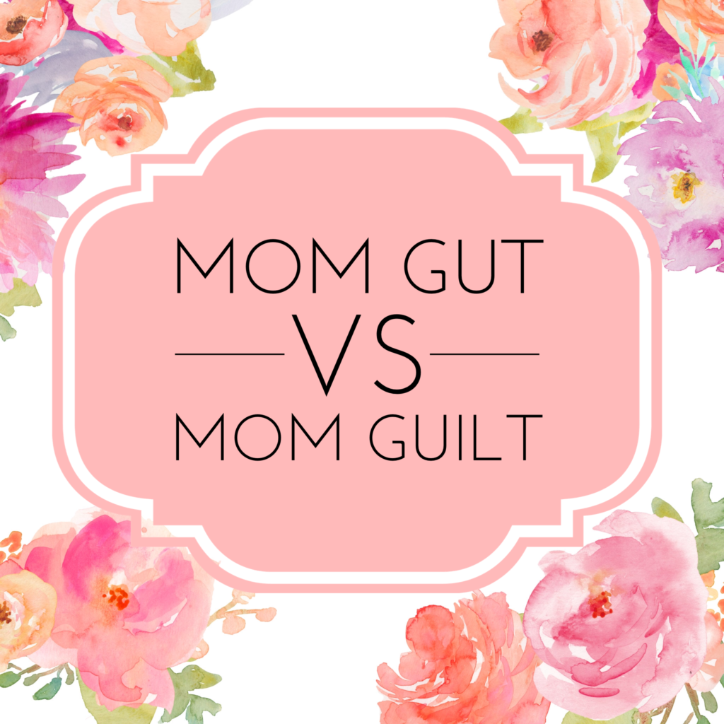 Mom Gut vs. Mom Guilt