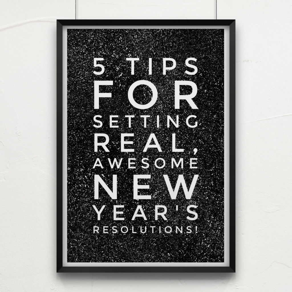 5 Tips for Setting REAL, Awesome New Years Resolutions