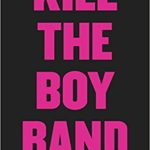 Kill the Boy Band review